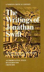 The Writings of Jonathan Swift : Authoritative Texts, Backgrounds, Criticism - Jonathan Swift