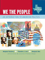We the People : An Introduction to American Politics, Texas Edition (Part 1) - Benjamin Ginsberg