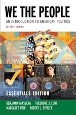 We the People : An Introduction to American Politics, Seventh Essentials Edition with Governing California in the 21st Century - Benjamin Ginsberg