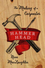 Hammer Head : The Making of a Carpenter - Nina MacLaughlin