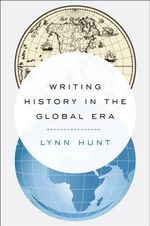 Writing History in the Global Era - Lynn Hunt