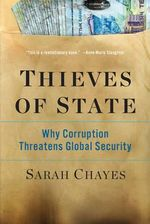 Thieves of State - Why Corruption Threatens Global Security : Why Corruption Threatens Global Security - Sarah Chayes