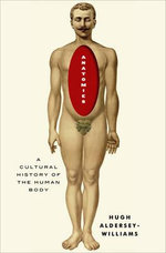 Anatomies : A Cultural History of the Human Body - Hugh Aldersey-Williams