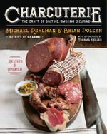 Charcuterie : The Craft of Salting, Smoking, and Curing - Michael Ruhlman