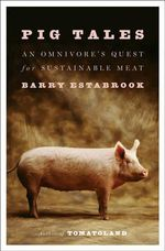 Pig Tales : An Omnivore's Quest for Sustainable Meat - Barry Estabrook