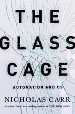 The Glass Cage - Automation and Us : Automation and Us - Nicholas Carr