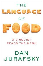 The Language of Food : A Linguist Reads the Menu - Dan Jurafsky