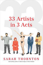 33 Artists in 3 Acts - Sarah Thornton