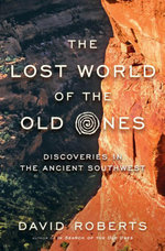 The Lost World of the Old Ones : Discoveries in the Ancient Southwest - David Roberts
