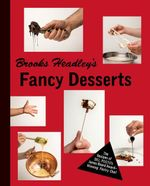Brooks Headley's Fancy Desserts : The Recipes of Del Posto's James Beard Award-Winning Pastry Chef - Brooks Headley