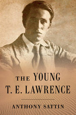 The Young T. E. Lawrence - Anthony Sattin