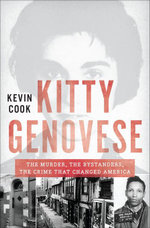 Kitty Genovese : The Murder, the Bystanders, the Crime that Changed America - Kevin Cook