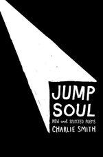 Jump Soul : New and Selected Poems - Charlie Smith