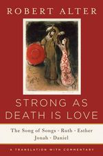 Strong as Death is Love : The Song of Songs, Ruth, Esther, Jonah, and Daniel, A Translation with Commentary