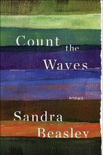 Count the Waves : Poems - Sandra Beasley