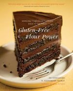Gluten-Free Flour Power - Bringing Your Favorite Foods Back to the Table : Bringing Your Favorite Foods Back to the Table - Aki Kamozawa