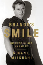 Brando's Smile : His Life, Thought, and Work - Susan L. Mizruchi
