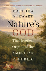 Nature's God : The Heretical Origins of the American Republic - Matthew Stewart