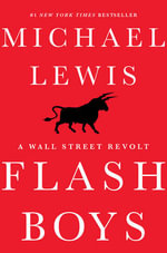 Flash Boys : A Wall Street Revolt - Michael Lewis