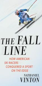 The Fall Line : How American Ski Racers Conquered a Sport on the Edge - Nathaniel Vinton