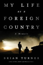 My Life as a Foreign Country - A Memoir : A Memoir - Brian Turner