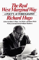 The Real West Marginal Way : A Poet's Autobiography - Richard Hugo