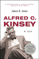 Alfred C. Kinsey : A Life - James H. Jones