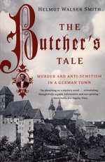 The Butcher's Tale : Murder and Anti-Semitism in a German Town - Helmut Walser Smith