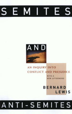 Semites and Anti-Semites : An Inquiry Into Conflict and Prejudice - Bernard W. Lewis