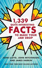 1,339 Quite Interesting Facts to Make Your Jaw Drop - John Lloyd