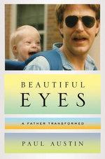 Beautiful Eyes : A Father Transformed - Paul Austin