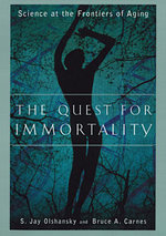 The Quest for Immortality : Science at the Frontiers of Aging - Bruce A. Carnes