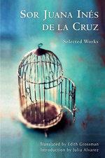 Sor Juana Ines de la Cruz : Selected Works - Juana Inés Grossman, Edith de la Cruz