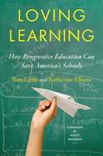 Loving Learning : How Progressive Education Can Save America's Schools - Tom Little