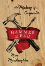 Hammer Head : The Making of a Carpenter - Nina MacLaughlin
