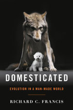 Domesticated : Evolution in a Man-Made World - Richard C. Francis