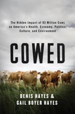 Cowed : The Hidden Impact of 93 Million Cows on America's Health, Economy, Politics, Culture, and Environment - Denis Hayes