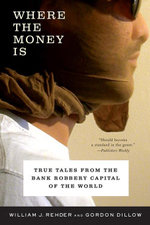 Where the Money Is : True Tales from the Bank Robbery Capital of the World - William J. Rehder