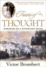 Trains of Thought : Memories of a Stateless Youth - Victor Brombert