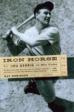 Iron Horse : Lou Gehrig in His Time - Ray Robinson