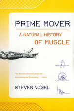 Prime Mover : A Natural History of Muscle - Steven Vogel