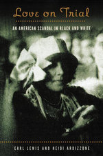 Love on Trial : An American Scandal in Black and White - Heidi Ardizzone