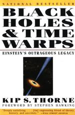 Black Holes & Time Warps : Einstein's Outrageous Legacy (Commonwealth Fund Book Program) - Kip S. Thorne