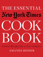 The Essential New York Times Cookbook : Classic Recipes for a New Century - Amanda Hesser