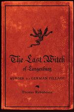 The Last Witch of Langenburg : Murder in a German Village - Thomas Robisheaux