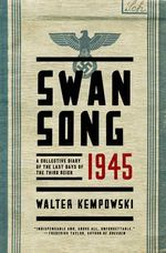 Swansong 1945 : A Collective Diary of the Last Days of the Third Reich - Walter Kempowski