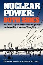 Nuclear Power : Both Sides - The Best Arguments for and Against the Most Controversial Technology - Michio Kaku