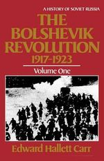 The Bolshevik Revolution, 1917-1923 : v. 1 - Edward Hallett Carr