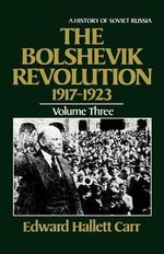 The Bolshevik Revolution, 1917-1923 : History of Soviet Russia - Edward Hallett Carr
