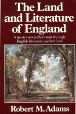 The Land and Literature of England : A Historical Account - Robert M. Adams